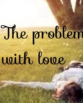 the problem with love.