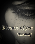 Because of you [Oneshot]