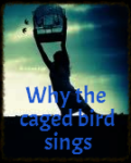 Why the caged bird sings