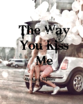 "The Way You Kiss Me(Fourth book to ""The One"")"