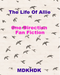 Life Of Allie (One Direction Fan Fiction)