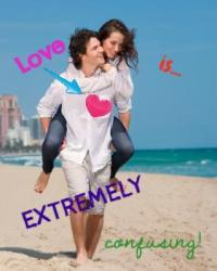 Love is EXTREMELY confusing!