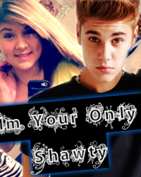 Im Your Only Shawty