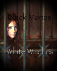 Black Marias and White Witches