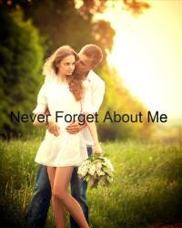 Never Forget About Me