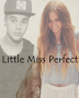 Little Miss Perfect {Justin Bieber}