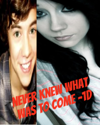 Never knew what was to come.. -1D