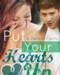 Put Your Hearts Up  (A Zariana FanFic)