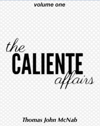 The Caliente Affairs, Volume One