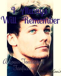 I Always Will Remember (A Louis Tomlinson Fanfiction) *COMPLETE*