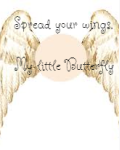 Spread your Wings, My little butterfly.