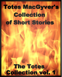 Totes MacGyver's Collection of Short Stories/The Totes Collection, vol. 1