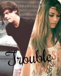 Trouble.
