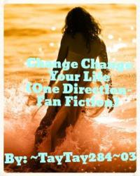 Change Change Your Life (A One Direction FanFiction)