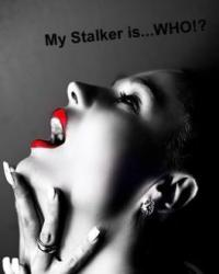 My Stalker is... WHO!?