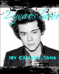 2 Years Later (a Harry Styles Fanfiction)