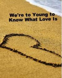 We're to Young to Know What Love Is