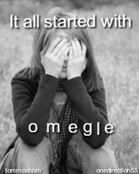 It all started with omegle