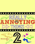 Really Annoying Things 2