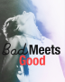 Bad meets Good