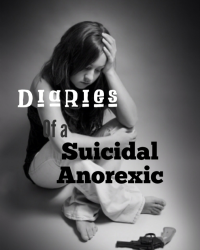 The Diary of a suicidal anorexic
