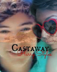 Castaway  ~Harry Styles Fanfiction~