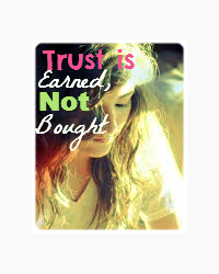 Trust is Earned, Not Bought