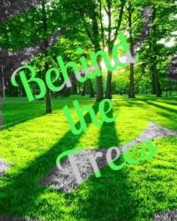 Behind the Trees