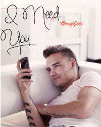 I Need You [Liam Payne Fan fiction]