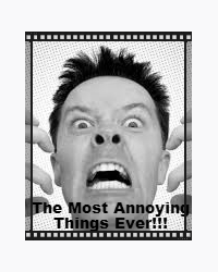 The Most Annoying Things Ever