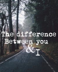 The Difference between you & I