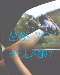 I Miss You. ➳ C.H.