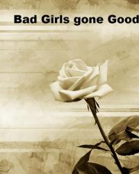 Bad Girls Gone good