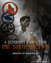 The Sixth Faction ~ A Divergent Fanfiction