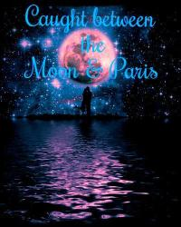 ♪Caught Between The Moon and Paris♪