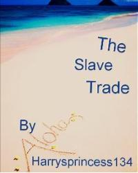 The Slave Trade *ON HOLD!*