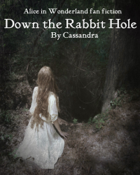Down the Rabbit Hole ~ Alice in Wonderland fan fiction