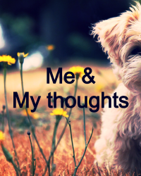 Me & my thoughts.