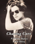 Chasing Cars - A Harry Styles love story