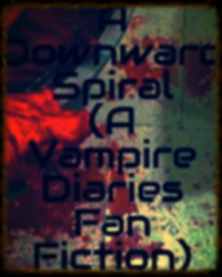 A Downward Spiral (A Vampire Diaries Fan-Fiction)