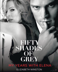 Fifty Shades Of Grey: My Years With Elena *Warning - Explicit Content*