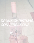 Drunk Christmas Conversations