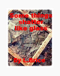 Some things shatter like glass