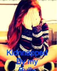 KIDNAPPED BY MY ... BULLY!