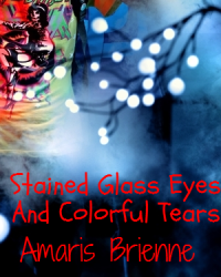 Stained Glass Eyes And Colorful Tears (A Tony Perry Love Story)