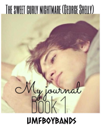 The Sweet Curly Nightmare{George Shelly Fanfic} *MY JOURNAL*