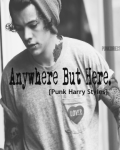 Anywhere but here (Punk Harry Styles) *ON HOLD*