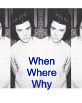When, Where , Why