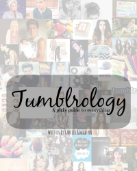 Tumblrology  || A girl's guide to everything.