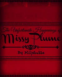 The Unfortunate Happenings of Missy Plume